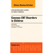 Common ENT Disorders in Children, An Issue of Otolaryngologic Clinics of North America by Charles M. Bower
