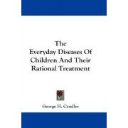 The Everyday Diseases of Children and Their Rational Treatment by George H Candler
