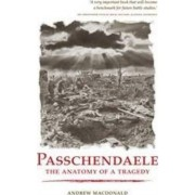 Passchendaele: The Anatomy of a Tragedy by Andrew Macdonald