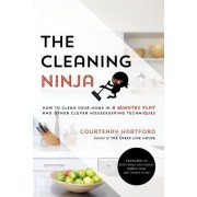 The Cleaning Ninja: How to Clean Your Home in 8 Minutes Flat and Other Clever Housekeeping Techniques