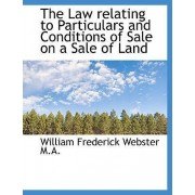 The Law Relating to Particulars and Conditions of Sale on a Sale of Land by William Frederick Webster