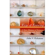Ways of Knowing by J. V. Pickstone