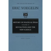 History of Political Ideas: Revolution and the New Science v. 6 by Eric Voegelin