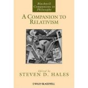 A Companion to Relativism by Steven D. Hales