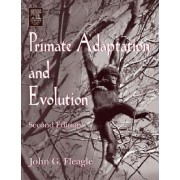 Primate Adaptation and Evolution by John G. Fleagle