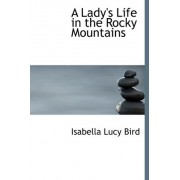 A Lady's Life in the Rocky Mountains by Professor Isabella Lucy Bird