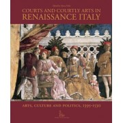 Courts and Courtly Arts in Renaissance Italy by Marco Folin