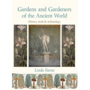 Linda Farrar Gardens and Gardeners of the Ancient World: History, Myth and Archaeology
