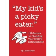 My Kid's a Picky Eater by Laura Kopec
