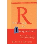 Releasing the Imagination by Maxine Greene