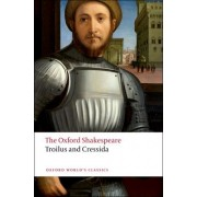 The Troilus and Cressida: The Oxford Shakespeare by William Shakespeare