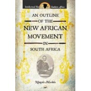 An Outline of the New African Movement in South Africa by Ntongela Masilela
