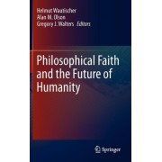 Philosophical Faith and the Future of Humanity by Helmut Wautischer