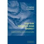 Large-Scale Atmosphere-Ocean Dynamics: Volume 1: Analytical Methods and Numerical Models v.1 by John Norbury