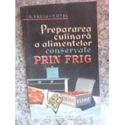 Prepararea Culinara A Alimentelor Conservate Prin Frig - G. Faciu T. Otel