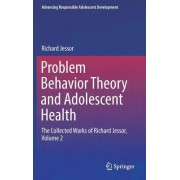 Problem Behavior Theory and Adolescent Health: The Collected Works of Richard Jessor, Volume 2