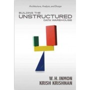 Building the Unstructured Data Warehouse by William H. Inmon