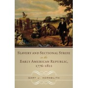 Slavery and Sectional Strife in the Early American Republic, 1776 -1821 by Gary J. Kornblith