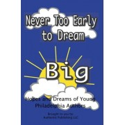 Never Too Early to Dream Big by Authentic Publishing LLC