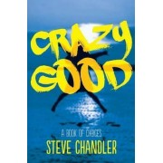 Crazy Good by Steve Chandler