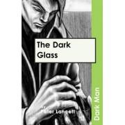 The Dark Glass: v. 13 by Peter Lancett