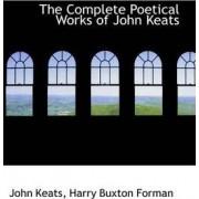 The Complete Poetical Works of John Keats by John Keats