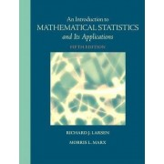 An Introduction to Mathematical Statistics and Its Applications by Richard J. Larsen