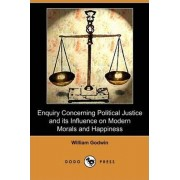 Enquiry Concerning Political Justice and Its Influence on Modern Morals and Happiness (Dodo Press) by William Godwin
