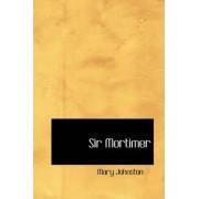 Sir Mortimer by Professor Mary Johnston