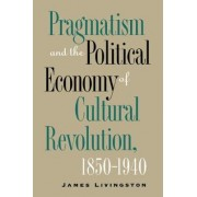 Pragmatism and the Political Economy of Cultural Evolution by James Livingston