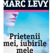 Prietenii mei iubirile mele - Marc Levy