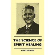 The Science Of Spirit Healing by Harry Edwards