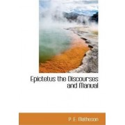 Epictetus the Discourses and Manual by P E Matheson