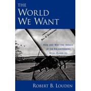 The World We Want by Robert B. Louden