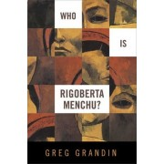 Who is Rigoberta Menchu? by Greg Grandin