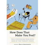 How Does That Make You Feel? by Sherry Amatenstein