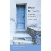 I Have No Friends: A Novel and an Experience