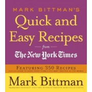 Mark Bittman's Quick and Easy Recipes from the New York Times by Columnist Mark Bittman