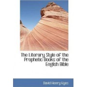 The Literary Style of the Prophetic Books of the English Bible by David Henry Kyes