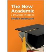 The New Academic: A Strategic Handbook by Shelda Debowski