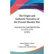 The Origin and Authentic Narrative of the Present Maratta War by Almon Printer J Almon Printer