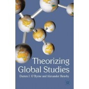 Theorizing Global Studies by Darren J. O'Byrne