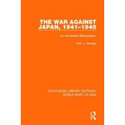 The War Against Japan, 1941-1945 (Rle World War II in Asia): An Annotated Bibliography