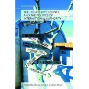 The UN Security Council and the Politics of International Authority by Bruce Cronin