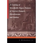 A Catalog of Identifiable Figure Painters of Ancient Pompeii, Herculaneum, and Stabiae by L. Richardson