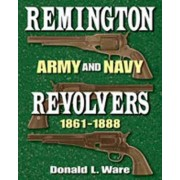 Remington Army and Navy Revolvers 1861-1888 by Donald L Ware
