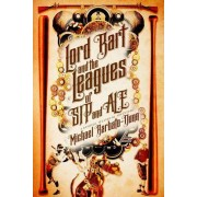Lord Bart and the Leagues of Sip and Ale: A Baseball Steampunk Adventure