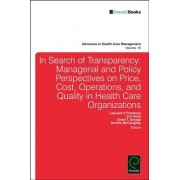 In Search of Transparency: Managerial and Policy Perspectives on Price, Cost, Operations, and Quality in Health Care Organizations