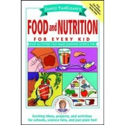 Janice VanCleave's Food and Nutrition for Every Kid by Janice VanCleave