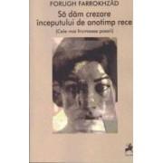 Sa dam crezare inceputului de anotimp rece - Forugh Farrokhzad